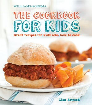 The Cookbook for Kids (Williams-Sonoma) Hardcover  by Lisa Atwood