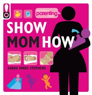 SHOW MOM HOW (PARENTING MAGAZINE) Paperback  by STEPHENS, SARAH HINES