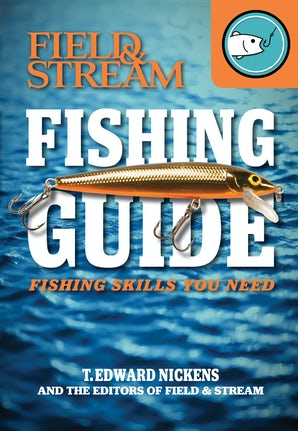 Field & Stream Skills Guide: Fishing Paperback  by T. Edward Nickens