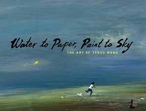 WATER TO PAPER, PAINT TO SKY Hardcover  by WONG, TYRUS