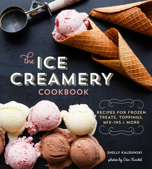 The Ice Creamery Cookbook Hardcover  by Shelly Kaldunski