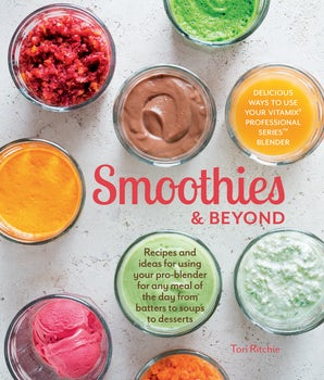 Smoothies and Beyond Hardcover  by Tori Ritchie