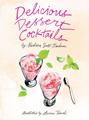 Delicious Dessert Cocktails Hardcover  by Barbara Scott Goodman