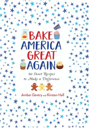Bake America Great Again Hardcover  by Kirsten Hall