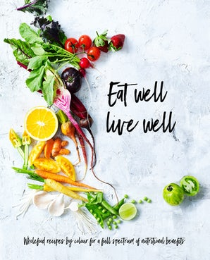 Eat Well, Live Well Hardcover  by The Australia Women's Weekly Test Kitchen